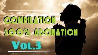 Compilation 100% Adoration [ Vol.3]   **Worship Fever Channel **