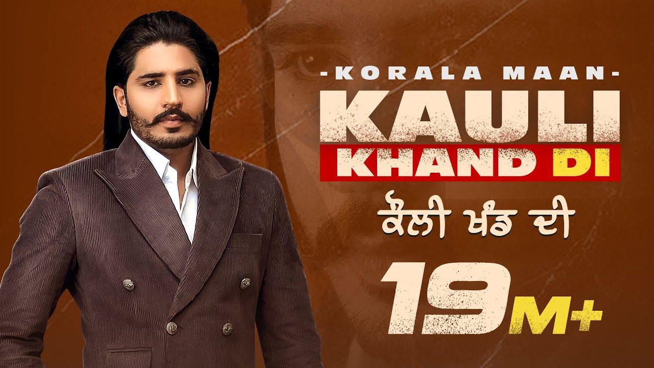 Kauli Khand Di lyrics | Korala Maan | Desi Crew | Latest Punjabi Song 2021