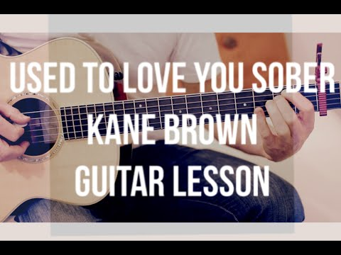 Kane Brown - Used to Love You Sober - Guitar Lesson (Chords and Strumming)