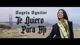 Ángela Aguilar - Te Quiero Para Mi (Video Oficial)