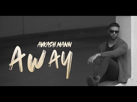Away  |  Avkash Mann  |  2018  |  Full Song   |  New Music  |