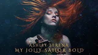 My Jolly Sailor Bold - Ashley Serena