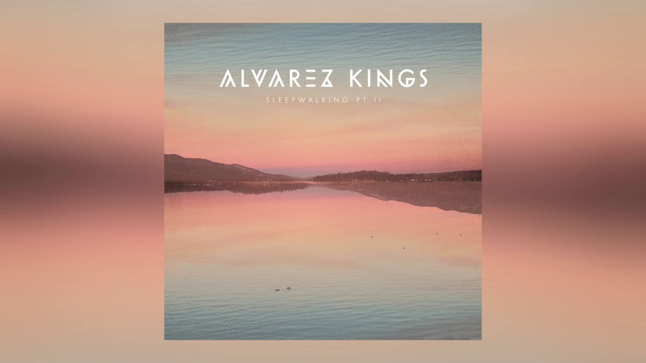 Alvarez Kings - Alvarez Kings - Sleepwalking, Pt. II