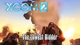 XCOM2 - The Lowest Bidder