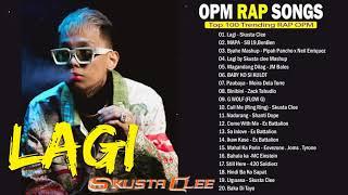 LAGI - SKUSTA CLEE 💓 TOP 100 TRENDING RAP OPM SONGS 20221 OCTOBER: EX BATTALION, SKUSTA CLEE, HONCHO