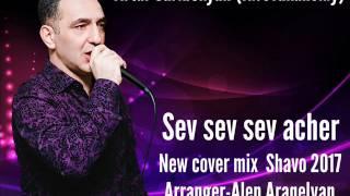 Artur Saribekyan (Kirovakanskiy)  Sev Sev Sev Acher 2017 (New Cover-mix By Shavo)