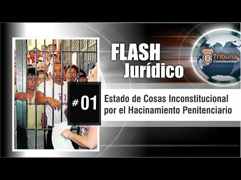 Flash Jurídico #1- ESTADO DE COSAS INCONSTITUCIONAL POR EL HACINAMIENTO PENITENCIARIO - Guido Aguila