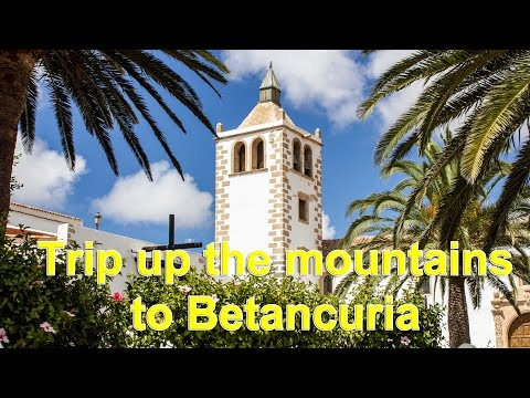 Betancuria, Fuerteventura - A trip up the mountains