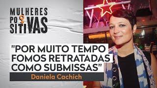 Daniela Cachich fala sobre como quebrar o estereótipo da mulher na propaganda | Mulheres Positivas
