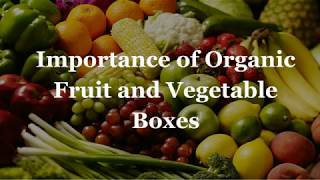Importance of Organic Fruit and Vegetable Boxes