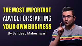 Most Important Advice For Starting Your Business - By Sandeep Maheshwari | Hindi