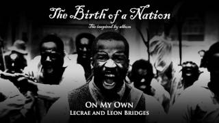 Lecrae and Leon Bridges - On My Own [from The Birth of a Nation: The Inspired By Album]