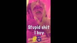 Stupid shit I buy #5