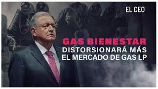 Gas Bienestar distorsionará más el mercado de gas LP #Gas #AMLO #Pemex #precios #cilindroGas