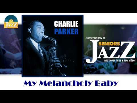Charlie Parker - My Melancholy Baby (HD) Officiel Seniors Jazz