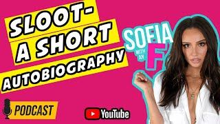 #SofiawithanF Sloot: A Short Autobiography  Podcast  Latest Episode from Sofia with an F Sloot Media