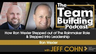 How Ron Wexler Stepped out of The Rainmaker Role & Stepped Into Leadership