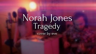 Tragedy   Norah Jones (Live Cover By Eve)