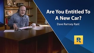 Are you entitled to a new car? - Dave Ramsey Rant
