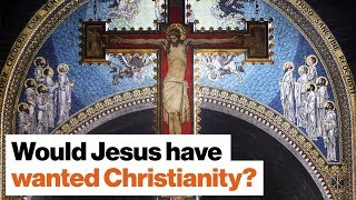 Would Jesus have wanted Christianity? | Rob Bell