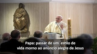 Papa: converter-se é passar de um estilo de vida morno ao anúncio alegre de Jesus
