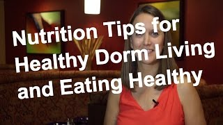 Nutrition Tips For Healthy Dorm Living AndEating Healthy