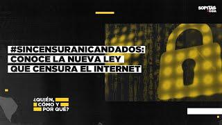 #SinCensuraNiCandados: ¿De qué va la nueva ley que censura el Internet?