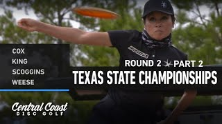 2021 Texas State Championships - Round 2 Part 2 - Cox, King, Scoggins, Weese
