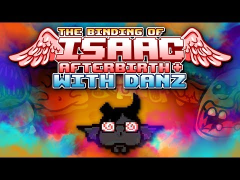BRING IT ON The Binding of Isaac: Afterbirth + with Danz | Episode 10