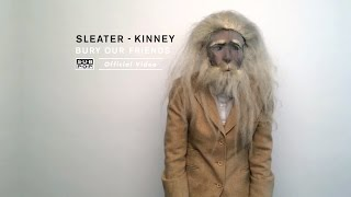 Sleater Kinney   Bury Our Friends (feat. Miranda July)