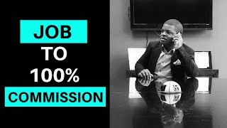 Job to 100% Commission