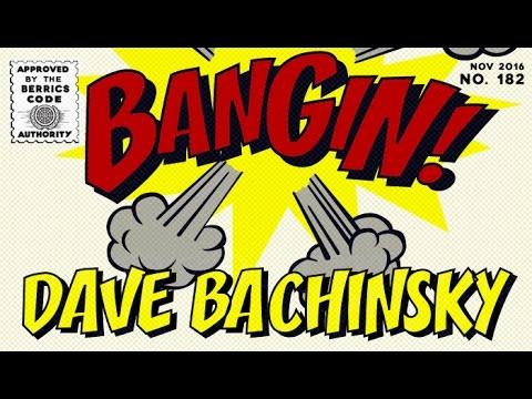 Dave Bachinsky - Bangin!