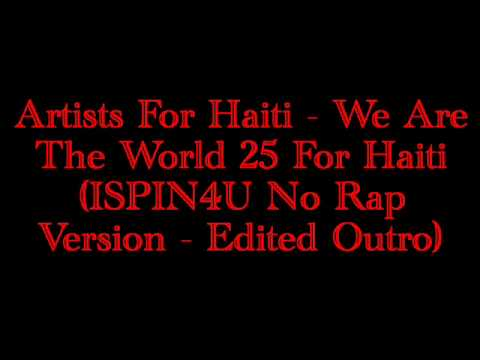 Artists For Haiti - We Are The World 25 For Haiti (ISPIN4U No Rap Version - Edited Outro)