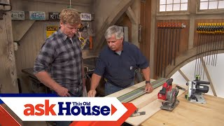 How To Choose A Straight Edge For A Circular Saw | Ask This Old House