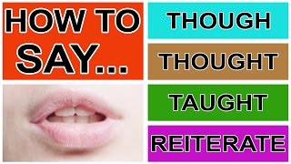 How to Say Though Thought Taught & Reiterate - American English Pronunciation & Intonation