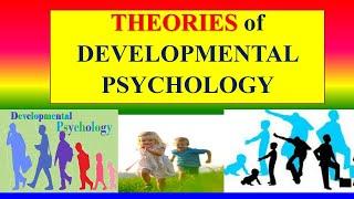 THEORIES OF DEVELOPMENTAL PSYCHOLOGY
