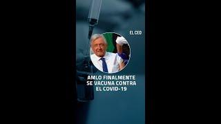 AMLO finalmente se vacuna contra el COVID-19