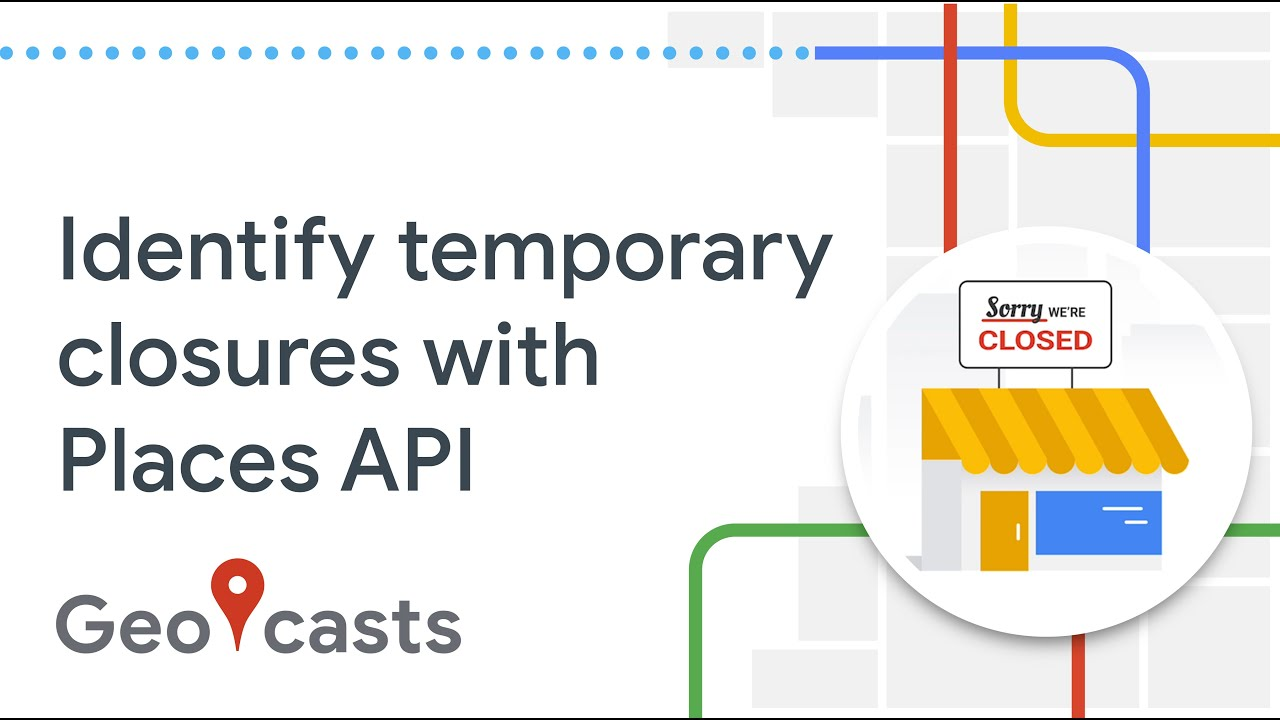 How to Identify Temporary Closures with the Places API