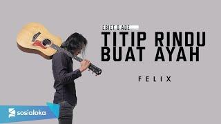 Titip Rindu Buat Ayah - Ebiet GAD ( Felix Irwan Cover )