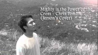 Mighty is the Power of the Cross - Chris Tomlin (Jerson's Cover)