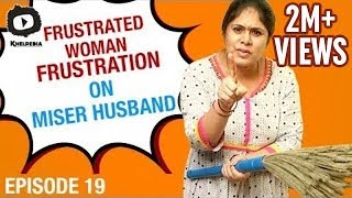 Frustrated Woman  on MISER HUSBAND