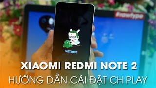 XIAOMI REDMI NOTE 2 -  Hướng dẫn Root, Recovery, cài kho ứng dụng CHPLAY