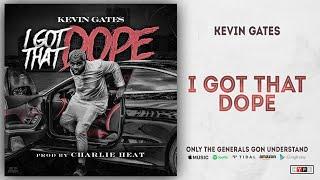 Kevin Gates   I Got That Dope