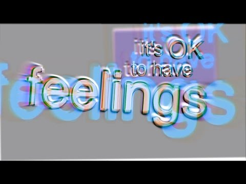 it's ok to have feelings