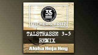Fischer & Fritz - Aloha Heja Hey (Talstrasse 3-5 Remix)