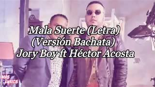 Mala Suerte (Versión BachataLetra)   Jory Boy Ft Héctor Acosta El Torito