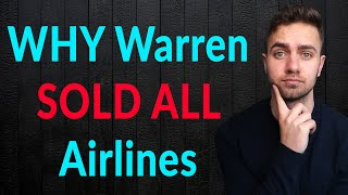 Why Warren Sold ALL His Airlines