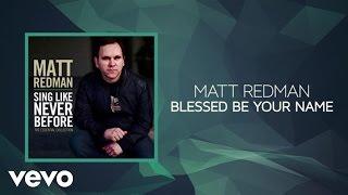 Matt Redman - Blessed Be Your Name (Lyrics And Chords)