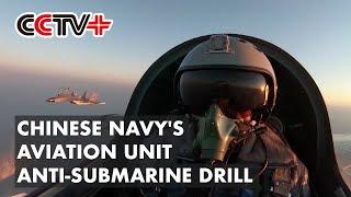 Chinese Navy's Aviation Unit Improves Anti-Submarine Capabilities Via Drills