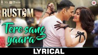 Tere Sang Yaara - LYRICS Video | Rustom | Akshay Kumar & Ileana D'cruz | Atif Aslam | Arko